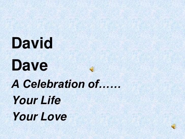 DavidDaveA Celebration of……Your LifeYour Love