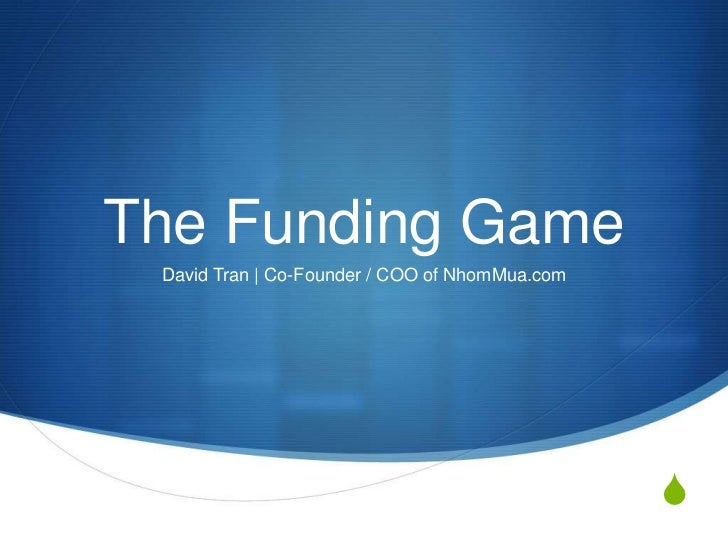 The Funding Game David Tran | Co-Founder / COO of NhomMua.com                                                S