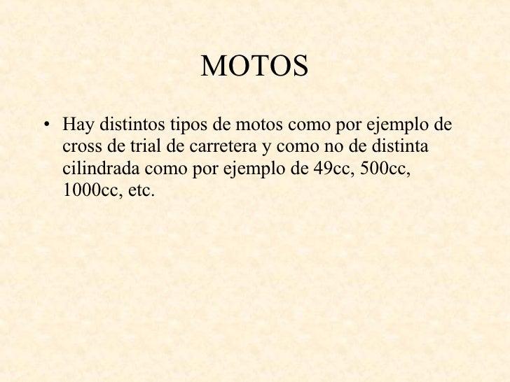 MOTOS <ul><li>Hay distintos tipos de motos como por ejemplo de cross de trial de carretera y como no de distinta cilindrad...
