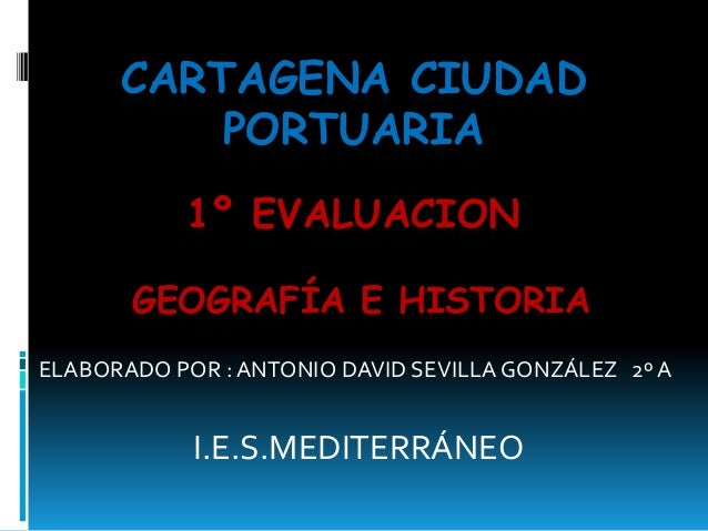 CARTAGENA CIUDAD          PORTUARIA           1º EVALUACION       GEOGRAFÍA E HISTORIAELABORADO POR : ANTONIO DAVID SEVILL...
