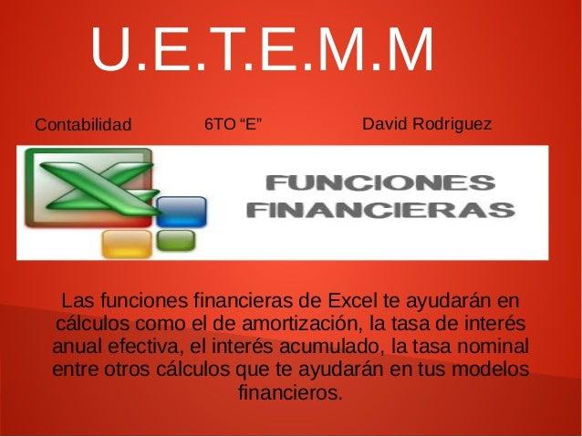 """U.E.T.E.M.M  Contabilidad 6TO """"E"""" David Rodriguez  Las funciones financieras de Excel te ayudarán en  cálculos como el de ..."""