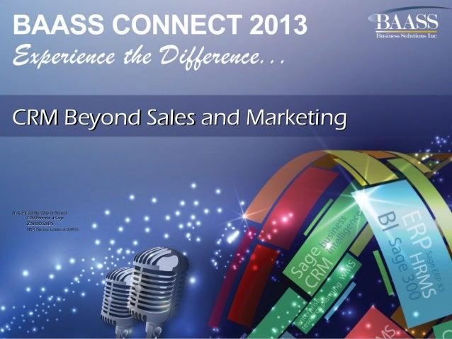 CRM Beyond Sales and Marketing  Presented By: David Beard CRM Principal at Sage  Zainab Salihi CRM Practice Leader at BAAS...