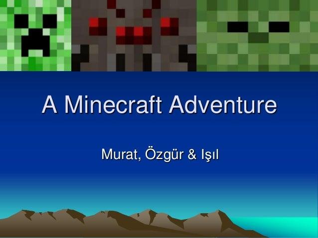 A Minecraft Adventure Murat, Özgür & Işıl