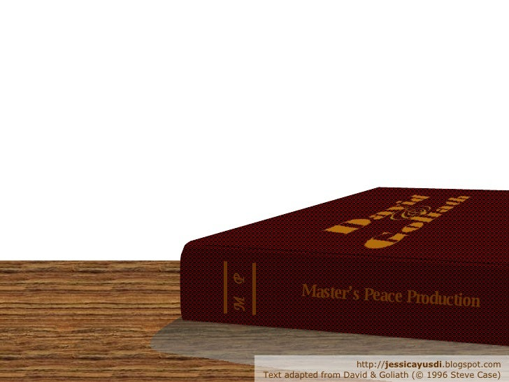 Master's Peace Production M P http:// jessicayusdi .blogspot.com Text adapted from David & Goliath (© 1996 Steve Case)