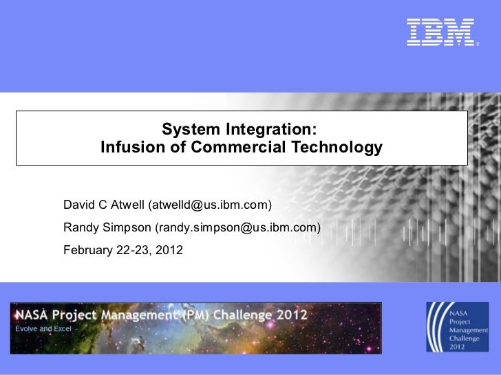 System Integration:  Infusion of Commercial Technology David C Atwell (atwelld@us.ibm.com) Randy Simpson (randy.simpson@us...