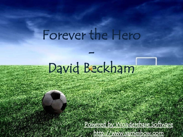 Forever the Hero - David Beckham<br />Powered by Wondershare Software<br />http://www.sameshow.com<br />
