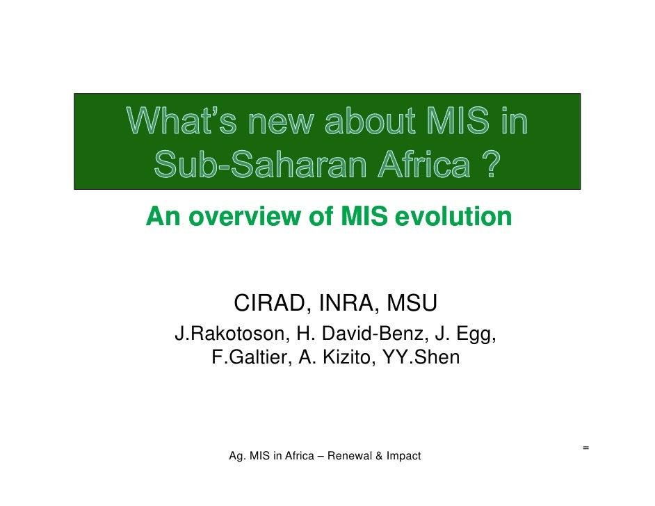 An overview of MIS evolution           CIRAD, INRA, MSU   J.Rakotoson, H. David-Benz, J. Egg,       F.Galtier, A. Kizito, ...