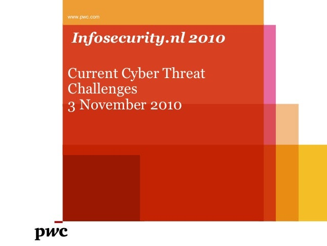 Infosecurity.nl 2010 Current Cyber Threat Challenges 3 November 2010 www.pwc.com