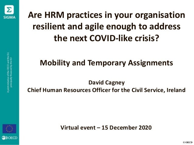© OECD Are HRM practices in your organisation resilient and agile enough to address the next COVID-like crisis? Mobility a...