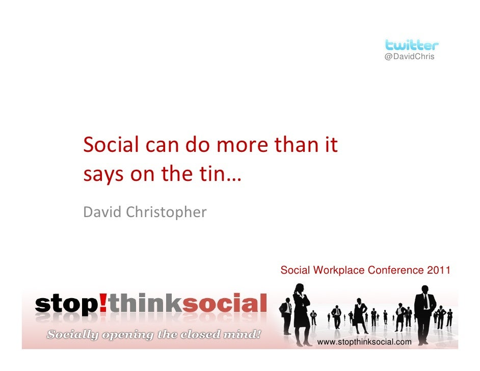 @DavidChrisSocial can do more than itsays on the tin…David Christopher                    Social Workplace Conference 2011...