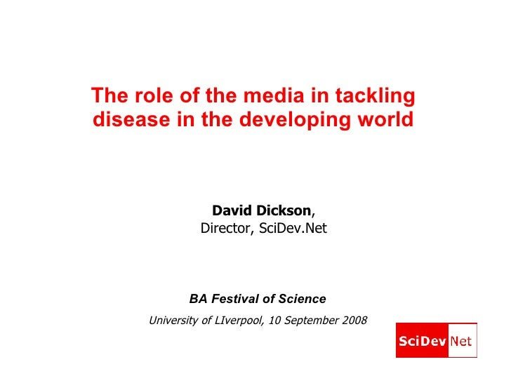 The role of the media in tackling disease in the developing world BA Festival of Science University of LIverpool, 10 Septe...