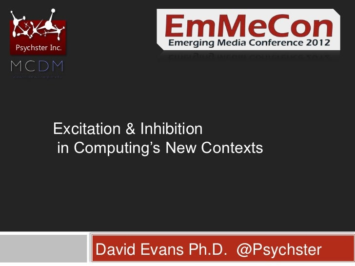 Psychster Inc.           Excitation & Inhibition           in Computing's New Contexts                 David Evans Ph.D. @...