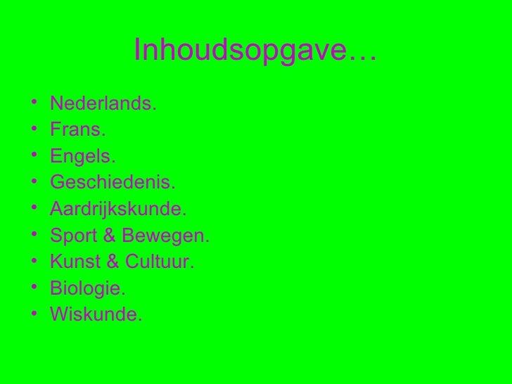Inhoudsopgave… <ul><li>Nederlands. </li></ul><ul><li>Frans. </li></ul><ul><li>Engels. </li></ul><ul><li>Geschiedenis. </li...