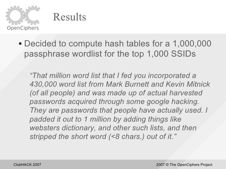 """Results       Decided to compute hash tables for a 1,000,000       passphrase wordlist for the top 1,000 SSIDs         """"T..."""