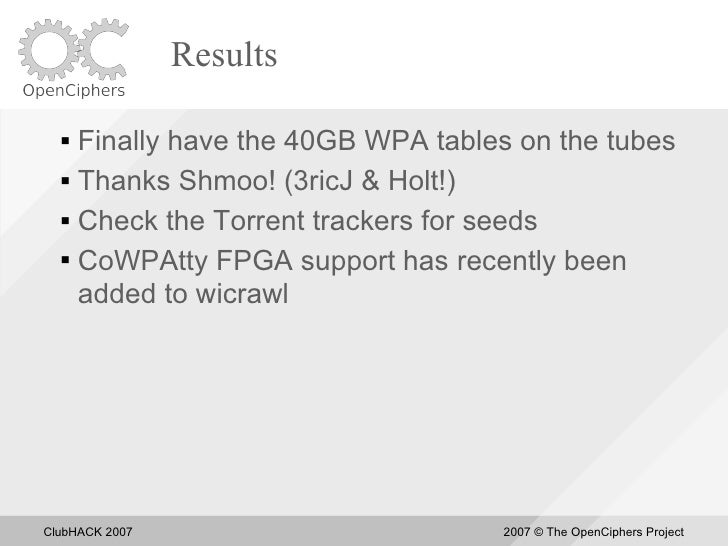 Results     Finally have the 40GB WPA tables on the tubes    Thanks Shmoo! (3ricJ & Holt!)      Check the Torrent track...