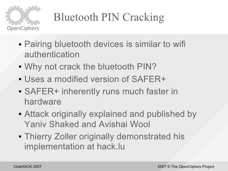 Bluetooth PIN Cracking       Pairing bluetooth devices is similar to wifi       authentication      Why not crack the bl...