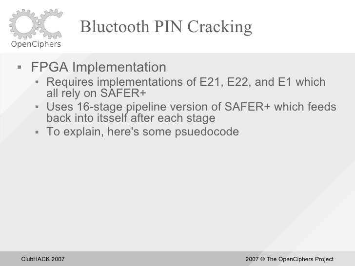 Bluetooth PIN Cracking       FPGA Implementation            Requires implementations of E21, E22, and E1 which          ...