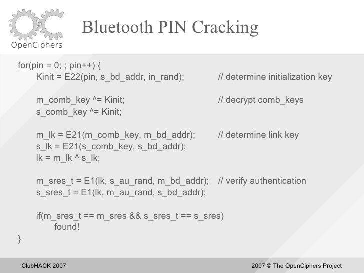 Bluetooth PIN Cracking for(pin = 0; ; pin++) {      Kinit = E22(pin, s_bd_addr, in_rand);         // determine initializat...