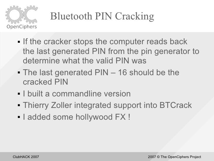Bluetooth PIN Cracking       If the cracker stops the computer reads back       the last generated PIN from the pin gener...