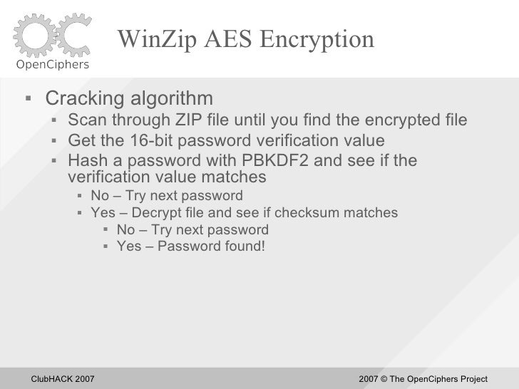 WinZip AES Encryption       Cracking algorithm            Scan through ZIP file until you find the encrypted file       ...