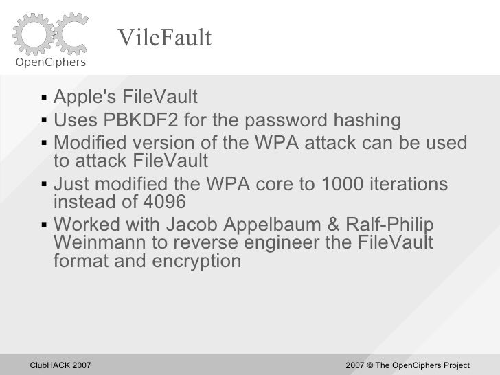 VileFault       Apple's FileVault      Uses PBKDF2 for the password hashing      Modified version of the WPA attack can...