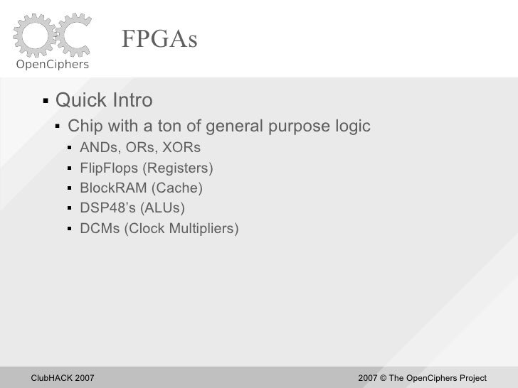 FPGAs       Quick Intro          Chip with a ton of general purpose logic              ANDs, ORs, XORs              Fl...