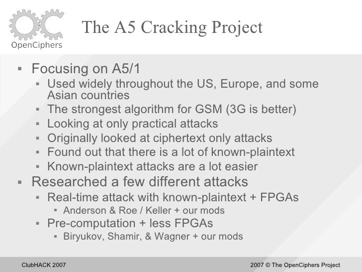 The A5 Cracking Project       Focusing on A5/1            Used widely throughout the US, Europe, and some             As...