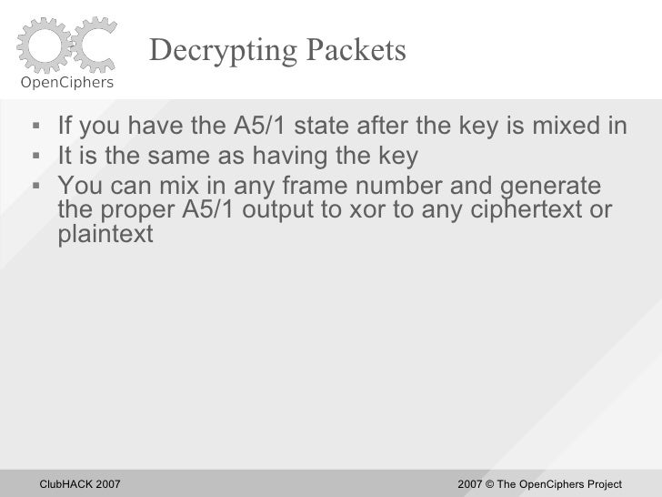 Decrypting Packets       If you have the A5/1 state after the key is mixed in      It is the same as having the key    ...