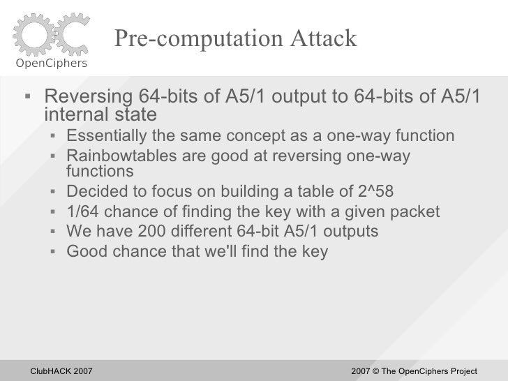 Pre-computation Attack       Reversing 64-bits of A5/1 output to 64-bits of A5/1       internal state            Essenti...