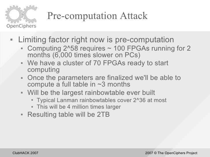 Pre-computation Attack       Limiting factor right now is pre-computation            Computing 2^58 requires ~ 100 FPGAs...