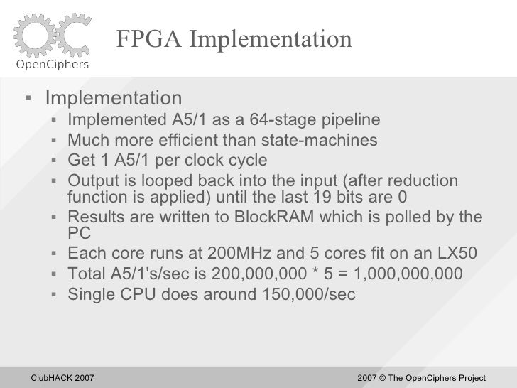 FPGA Implementation       Implementation            Implemented A5/1 as a 64-stage pipeline            Much more effici...