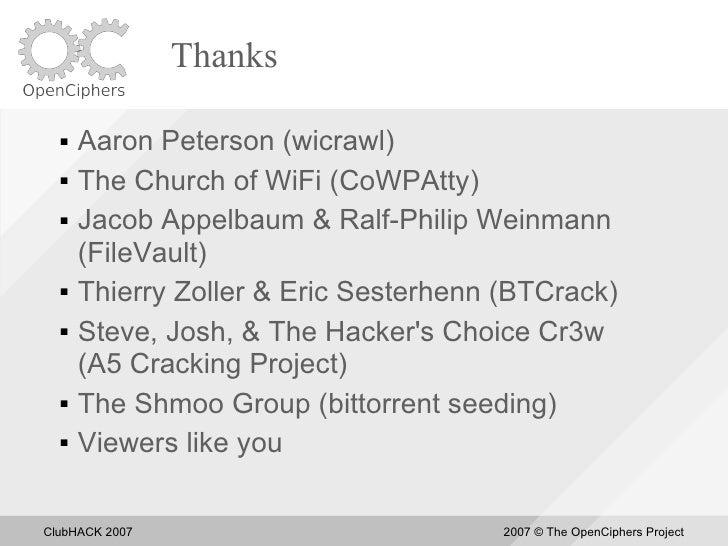 Thanks       Aaron Peterson (wicrawl)      The Church of WiFi (CoWPAtty)      Jacob Appelbaum & Ralf-Philip Weinmann   ...