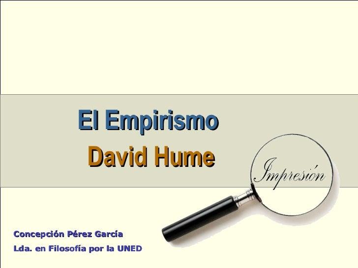 El Empirismo   David Hume Concepción Pérez García Lda. en Filosofía por la UNED