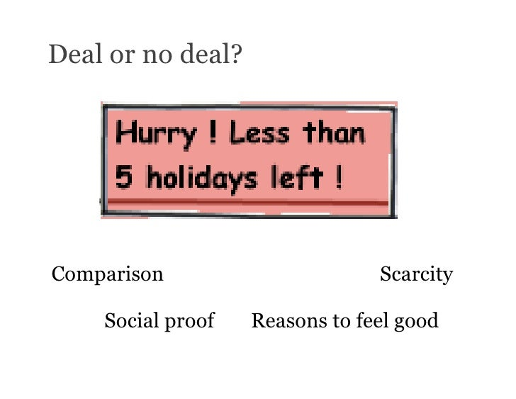Deal or no deal?     Comparison                      Scarcity      Social proof   Reasons to feel good