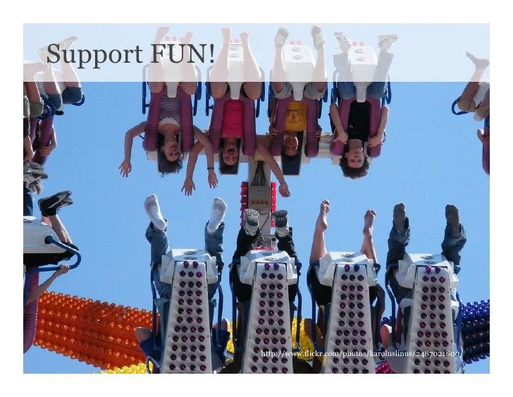 Support FUN!                    http://www.flickr.com/photos/karoluslinus/2487021800/