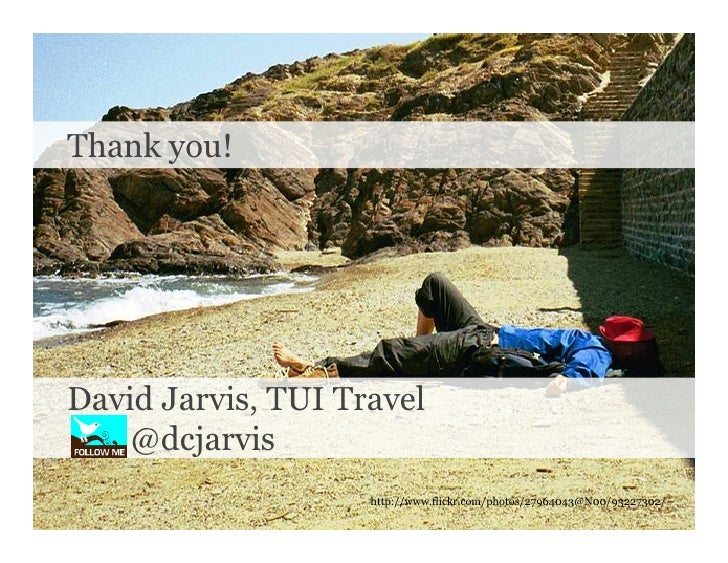 Thank you!     David Jarvis, TUI Travel     @dcjarvis                     http://www.flickr.com/photos/27964043@N00/932273...