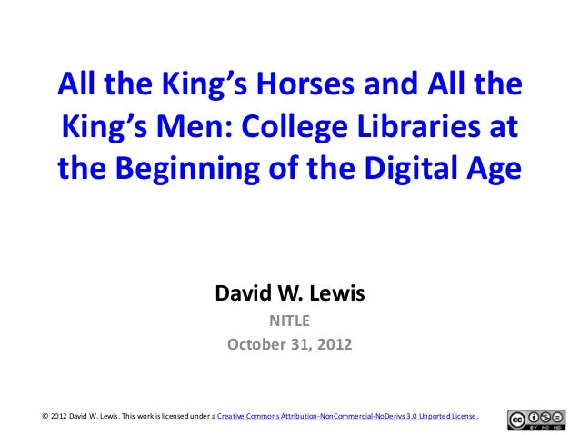 All the King's Horses and All theKing's Men: College Libraries atthe Beginning of the Digital AgeDavid W. LewisNITLEOctobe...