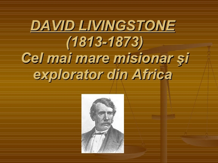 DAVID LIVINGSTONE   (1813-1873) Cel mai mare misionar şi explorator din Africa