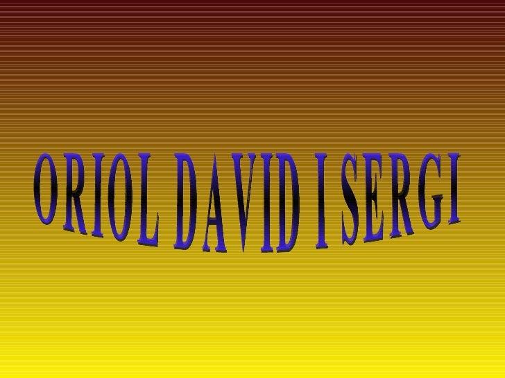 ORIOL DAVID I SERGI