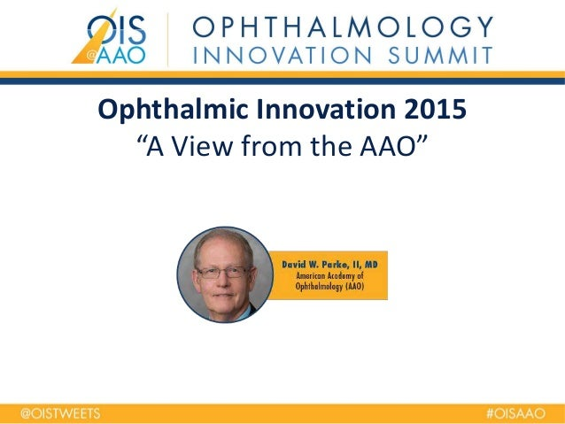 "Ophthalmic Innovation 2015 ""A View from the AAO"""