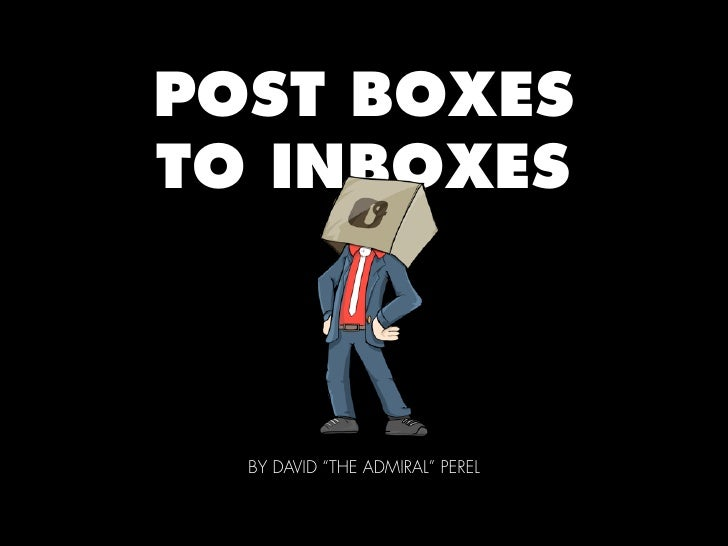 "POST BOXESTO INBOXES  BY DAVID ""THE ADMIRAL"" PEREL"