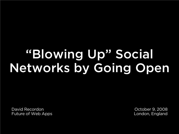 Blowing up social networks with Open Tech - David Recordon