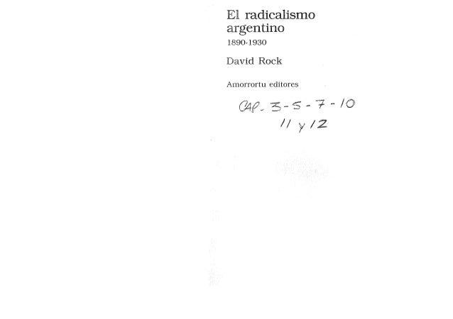 El radicalismo argentino 1890-1930 David Rock Amorrortu editores C?4f_3 - 5 - 7 - IO // y 12
