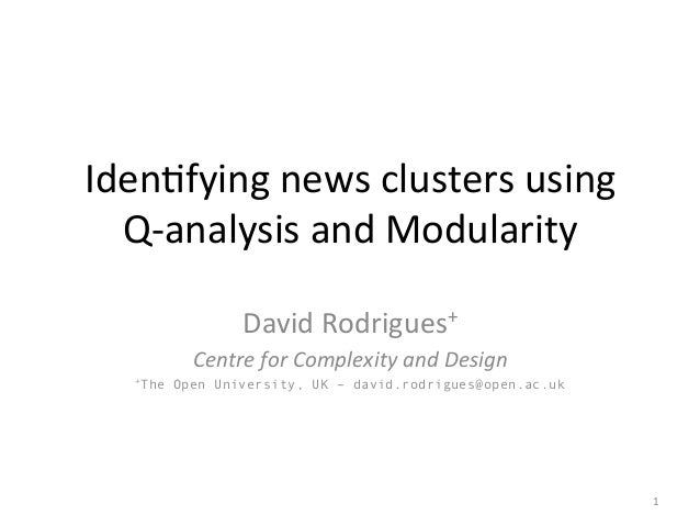 Iden%fying  news  clusters  using   Q-‐analysis  and  Modularity   David  Rodrigues+   Centre  for  ...