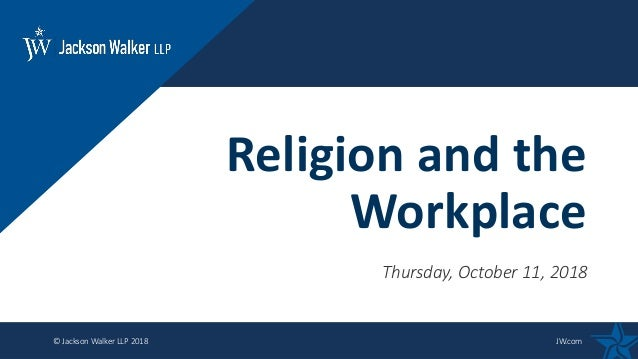 © Jackson Walker LLP 2018 JW.com Thursday, October 11, 2018 Religion and the Workplace