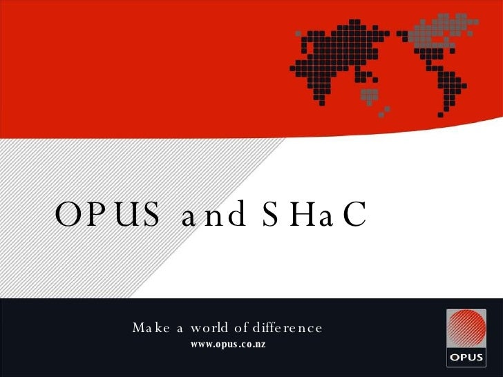 OPUS and SHaC Make a world of difference www.opus.co.nz
