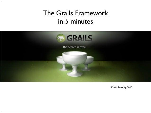 The Grails Framework    in 5 minutes                       David Trattnig, 2010