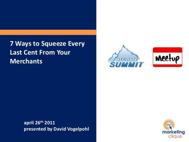 7 Ways to Squeeze Every Last Cent From Your Merchants<br />april 26th 2011<br />presented by David Vogelpohl<br />