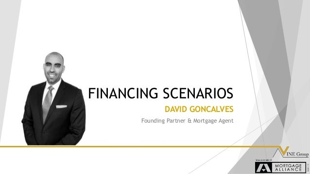 DAVID GONCALVES Founding Partner & Mortgage Agent FINANCING SCENARIOS
