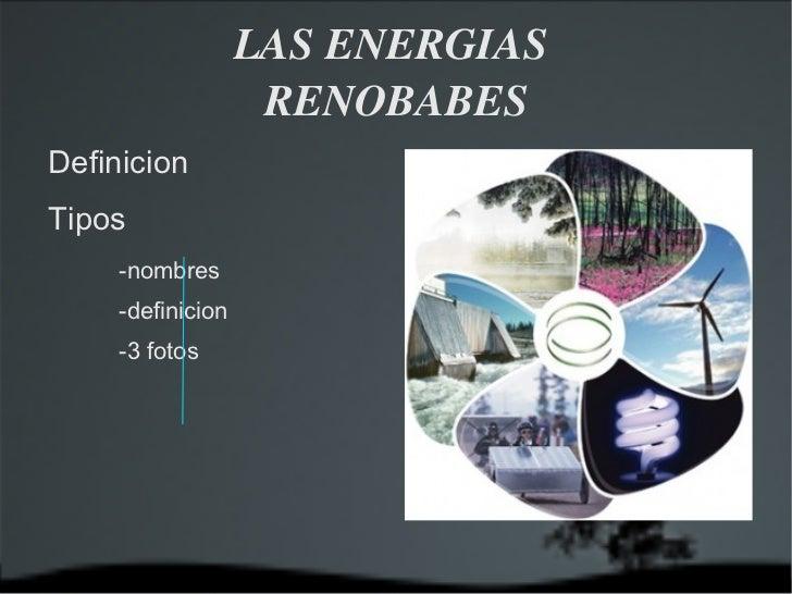 LAS ENERGIAS  RENOBABES <ul><li>Definicion